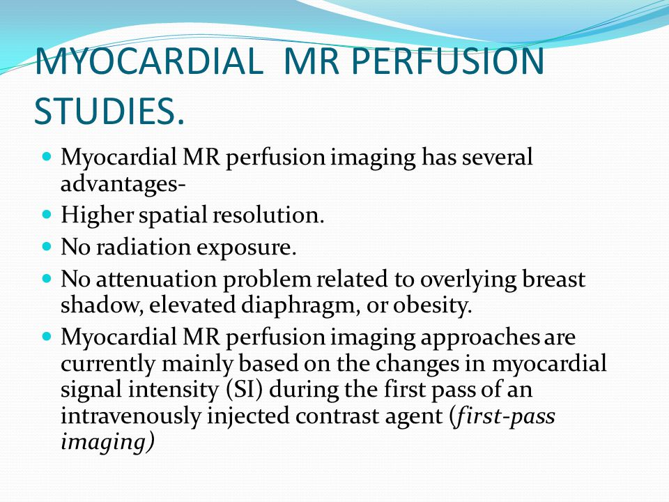 MYOCARDIAL MR PERFUSION STUDIES.