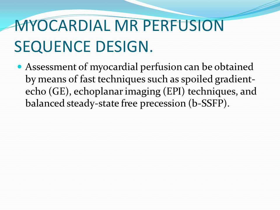 MYOCARDIAL MR PERFUSION SEQUENCE DESIGN.