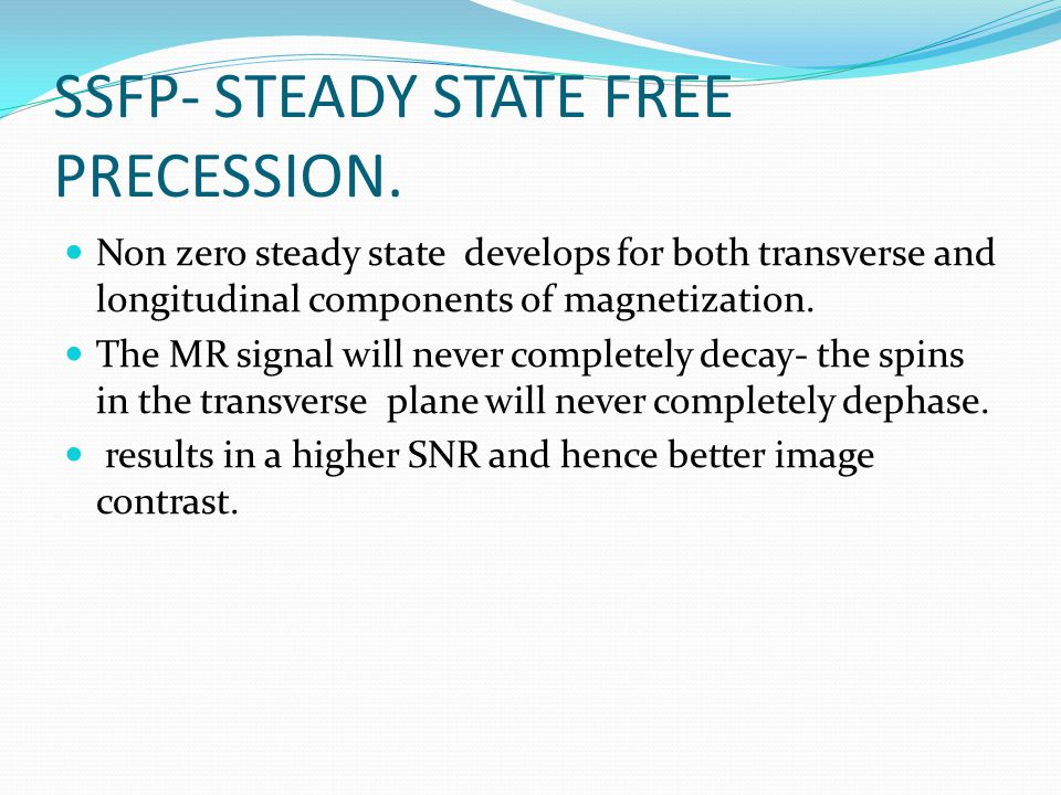 SSFP- STEADY STATE FREE PRECESSION.