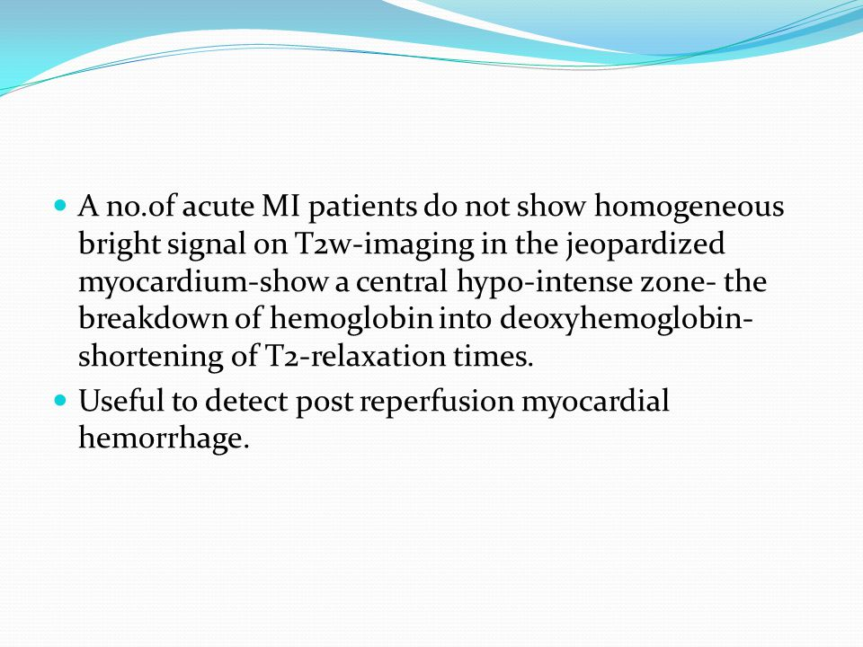 A no.of acute MI patients do not show homogeneous bright signal on T2w-imaging in the jeopardized myocardium-show a central hypo-intense zone- the breakdown of hemoglobin into deoxyhemoglobin- shortening of T2-relaxation times.