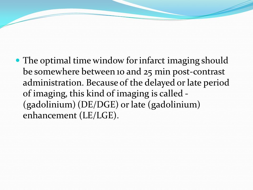 The optimal time window for infarct imaging should be somewhere between 10 and 25 min post-contrast administration.