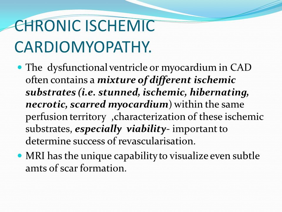 CHRONIC ISCHEMIC CARDIOMYOPATHY.