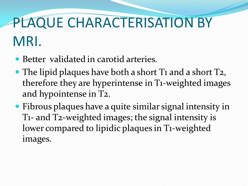 PLAQUE CHARACTERISATION BY MRI.