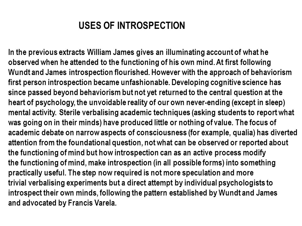 USES OF INTROSPECTION In the previous extracts William James gives an illuminating account of what he.