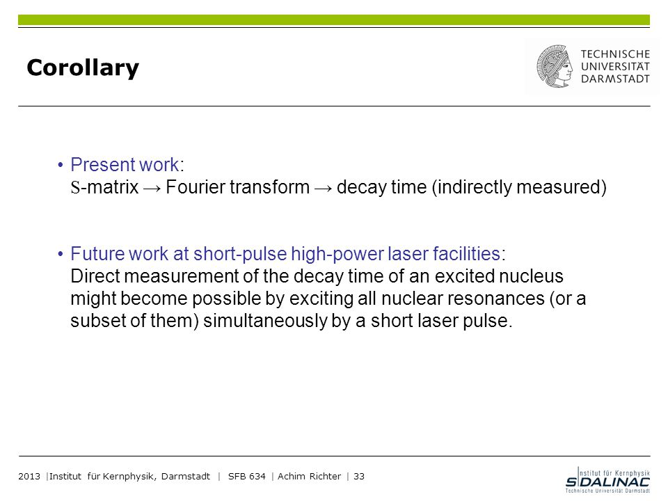 Corollary Present work: S-matrix → Fourier transform → decay time (indirectly measured)