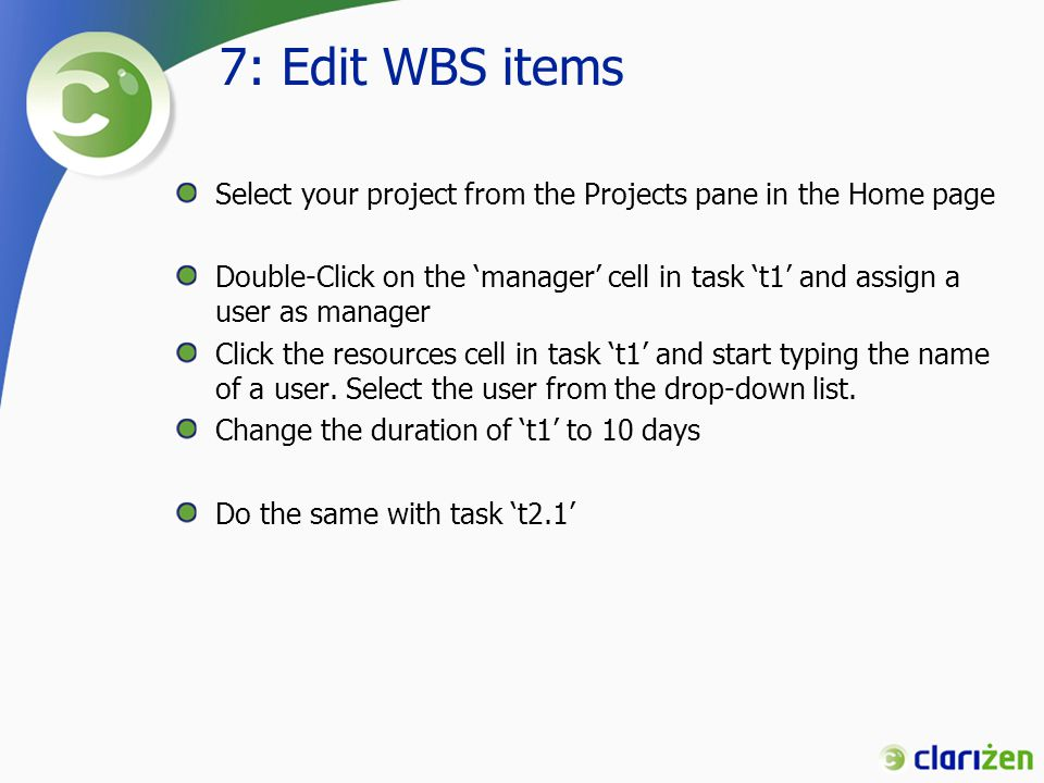 7: Edit WBS items Select your project from the Projects pane in the Home page.
