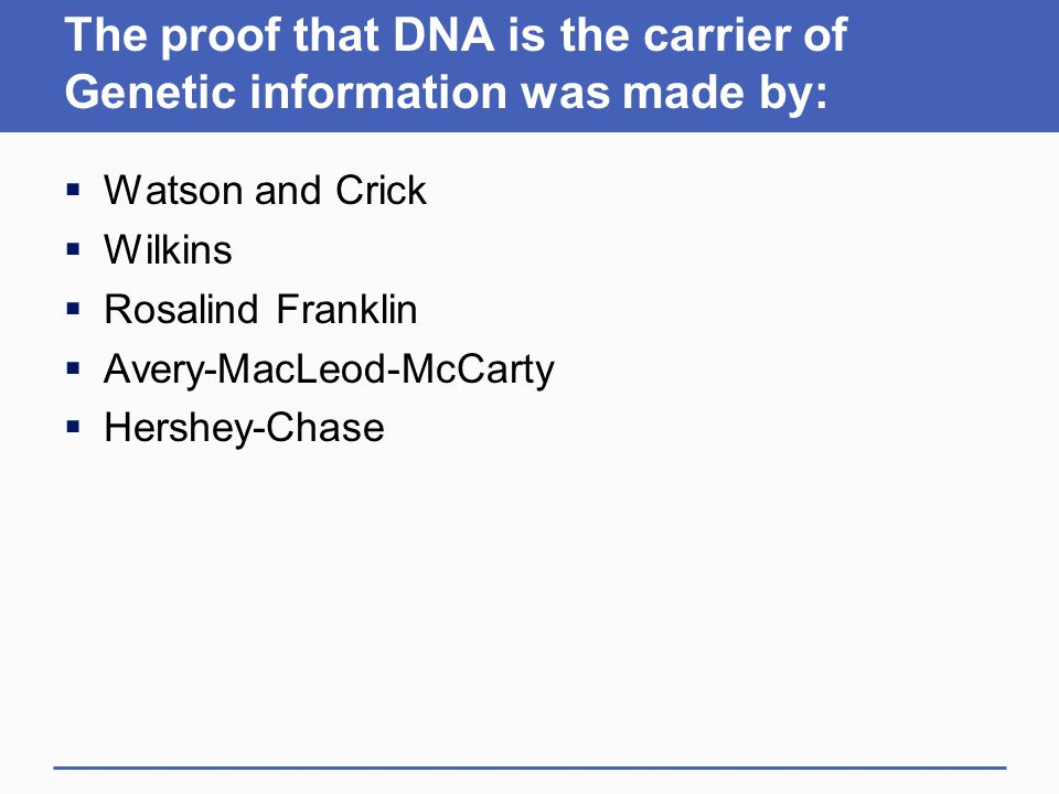 The proof that DNA is the carrier of Genetic information was made by: