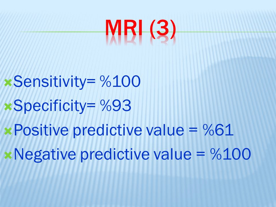 MRI (3) Sensitivity= %100 Specificity= %93