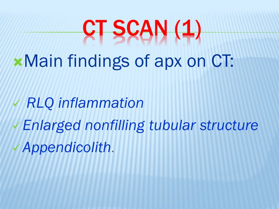 CT scan (1) Main findings of apx on CT: RLQ inflammation