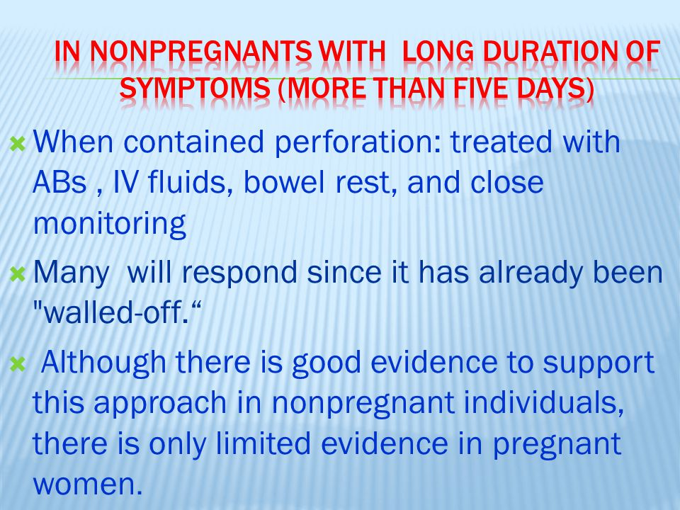 In Nonpregnants with long duration of symptoms (more than five days)