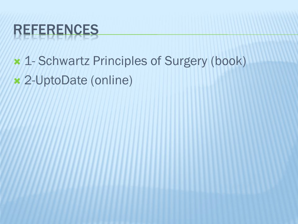 references 1- Schwartz Principles of Surgery (book)