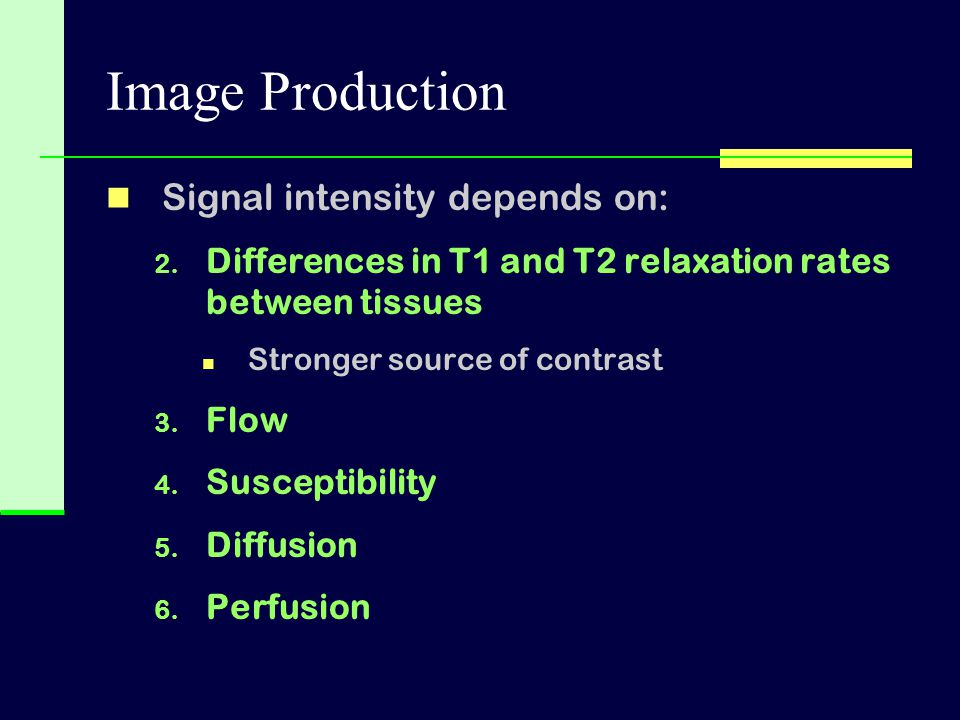 Image Production Signal intensity depends on: