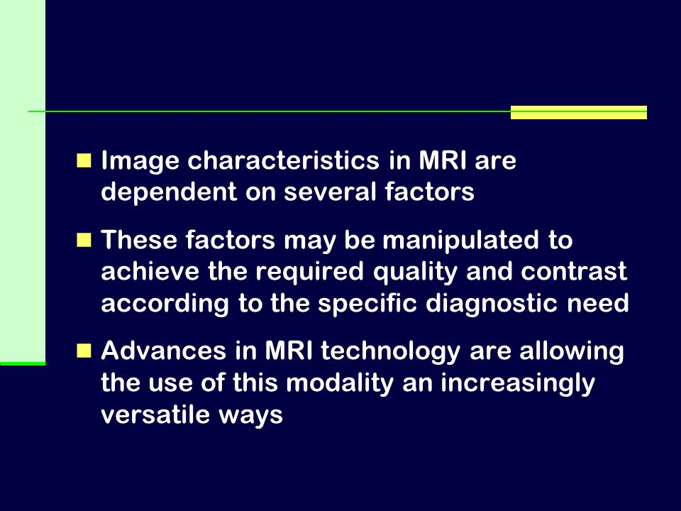 Image characteristics in MRI are dependent on several factors