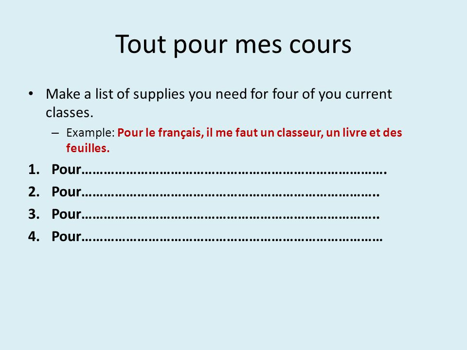 Tout pour mes cours Make a list of supplies you need for four of you current classes.