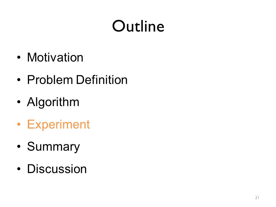 Outline Motivation Problem Definition Algorithm Experiment Summary