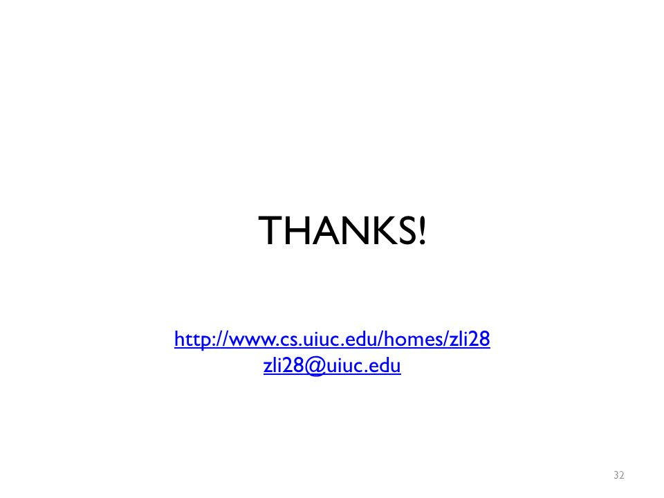 THANKS! http://www.cs.uiuc.edu/homes/zli28 zli28@uiuc.edu