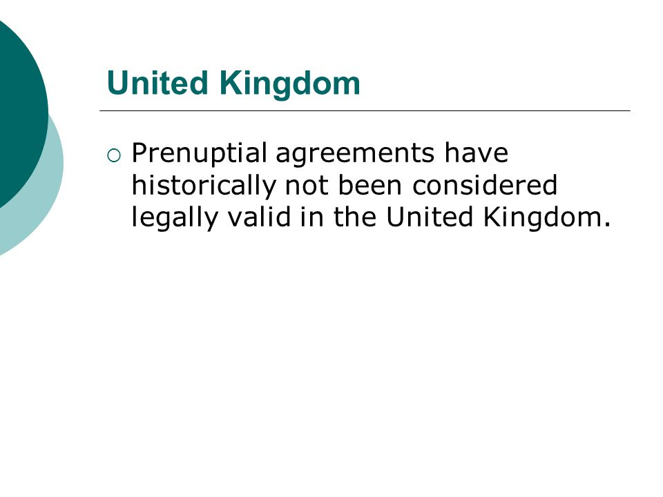United Kingdom Prenuptial agreements have historically not been considered legally valid in the United Kingdom.
