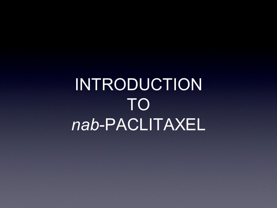 INTRODUCTION TO nab-PACLITAXEL