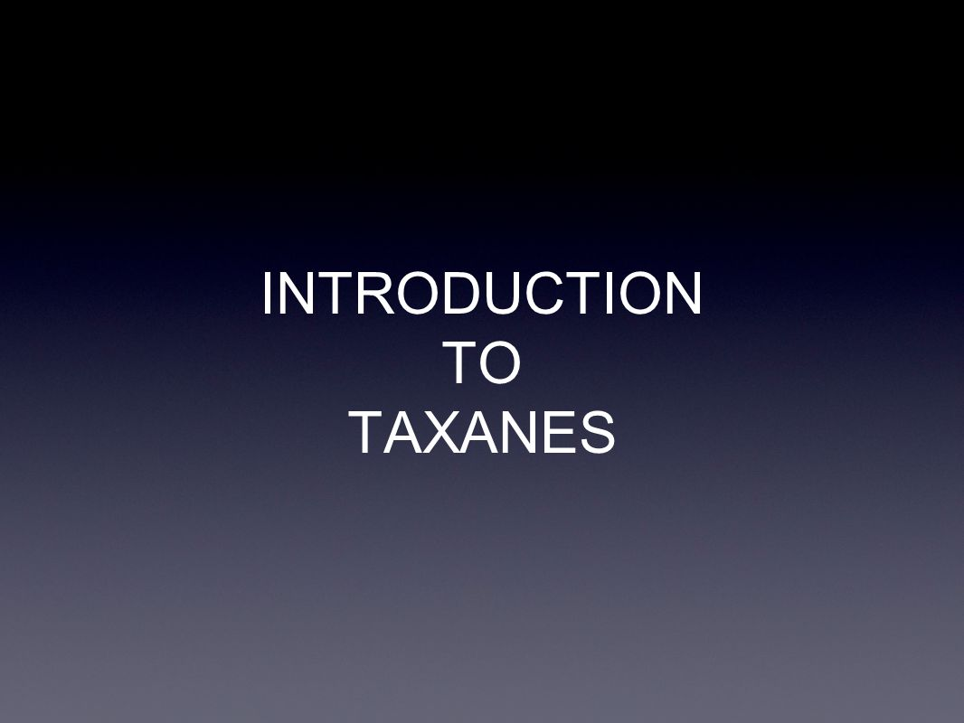 INTRODUCTION TO TAXANES
