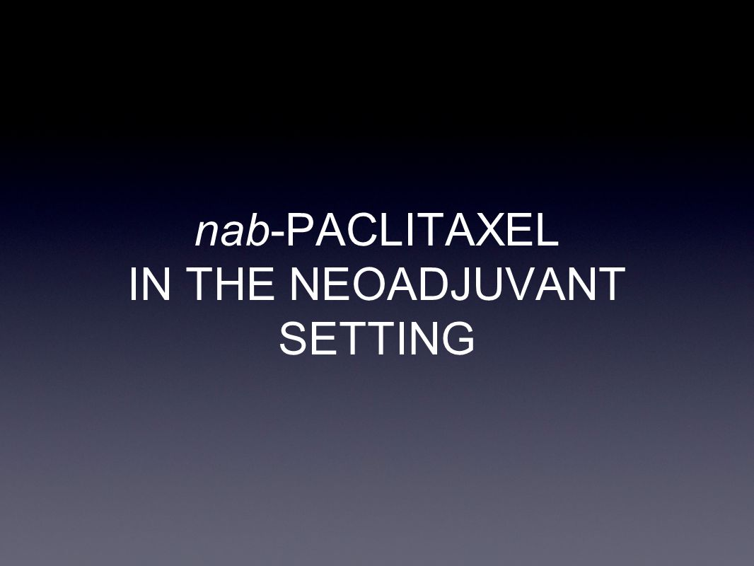 nab-PACLITAXEL IN THE NEOADJUVANT SETTING