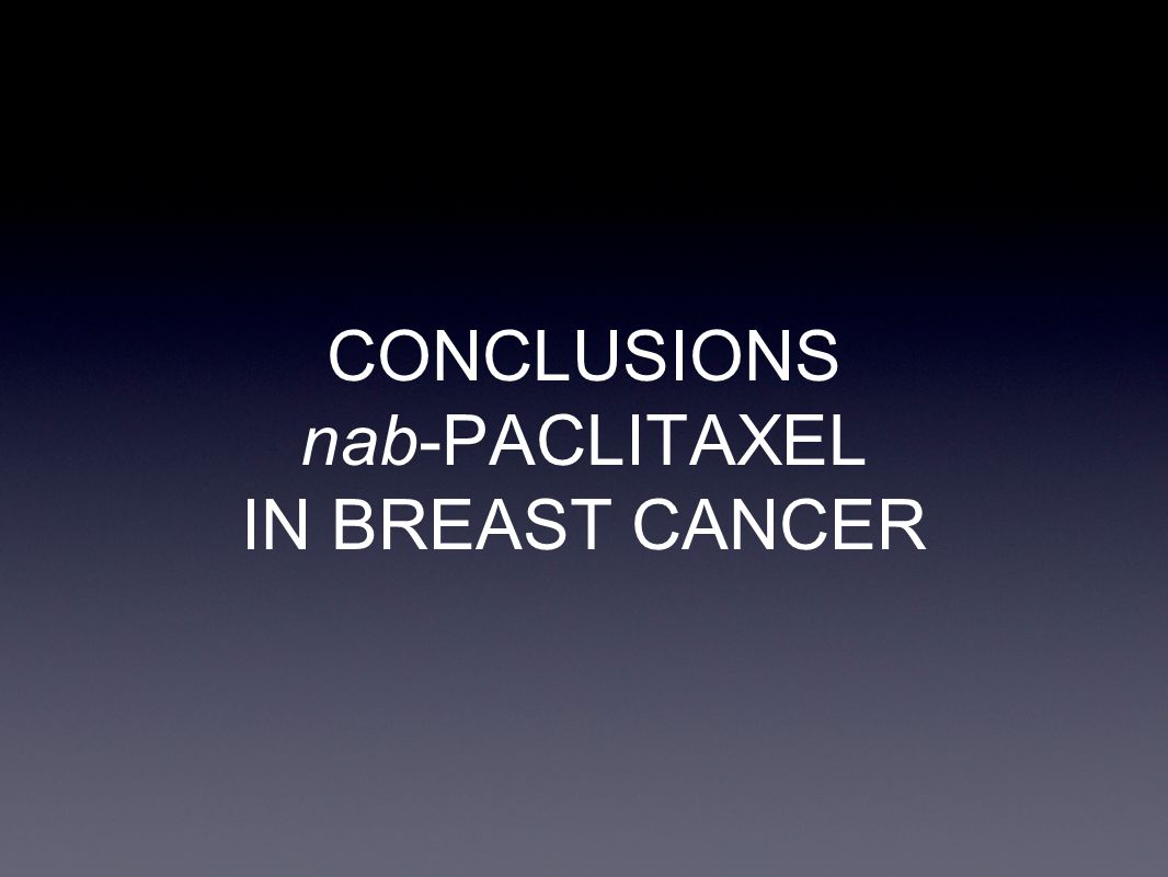 CONCLUSIONS nab-PACLITAXEL IN BREAST CANCER
