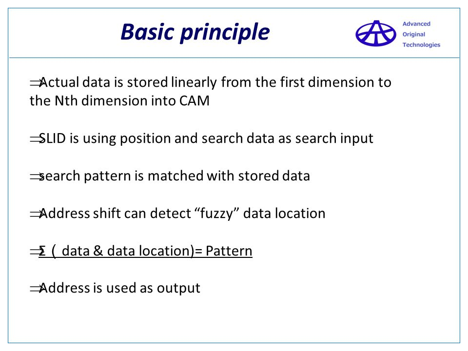 Basic principle Actual data is stored linearly from the first dimension to the Nth dimension into CAM.
