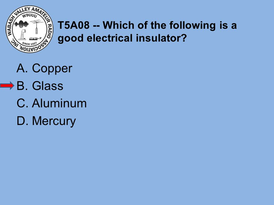 T5A08 -- Which of the following is a good electrical insulator