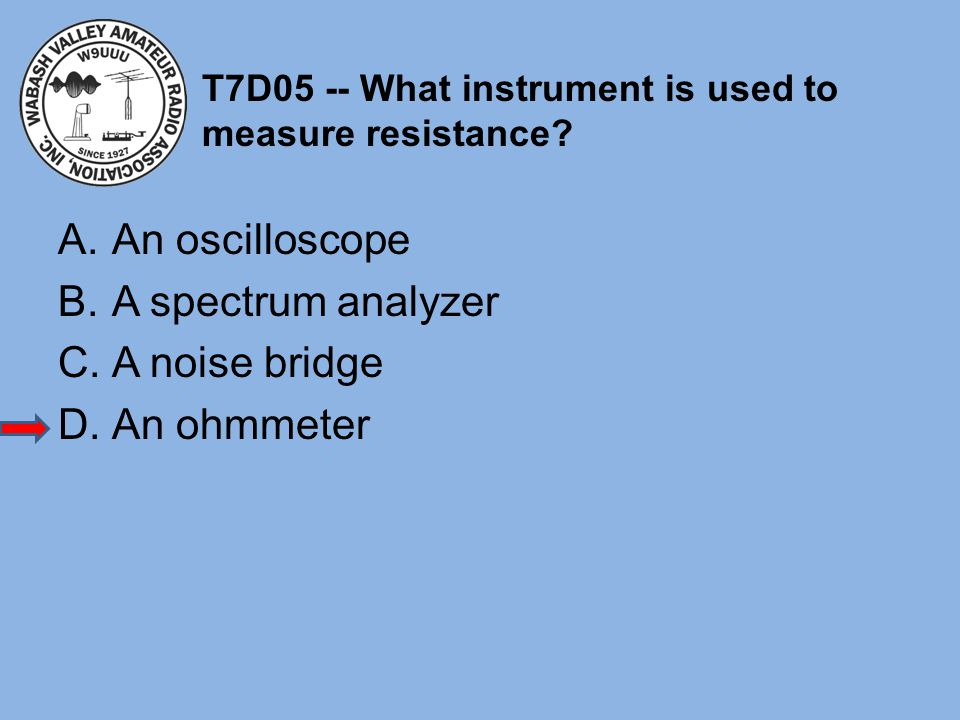 T7D05 -- What instrument is used to measure resistance