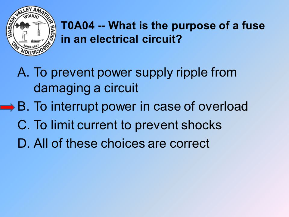 T0A04 -- What is the purpose of a fuse in an electrical circuit