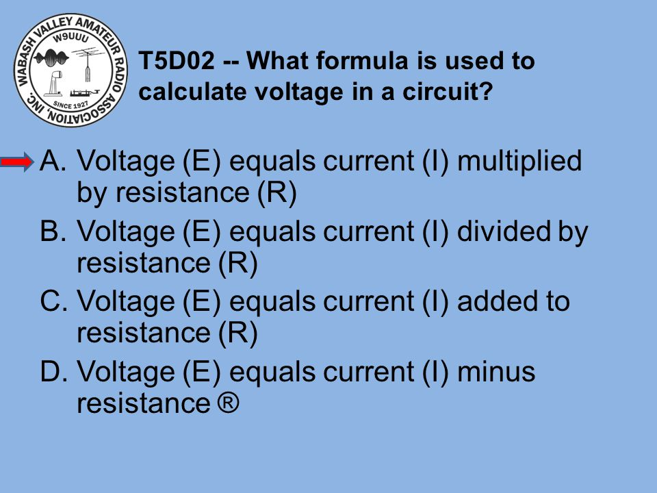 T5D02 -- What formula is used to calculate voltage in a circuit