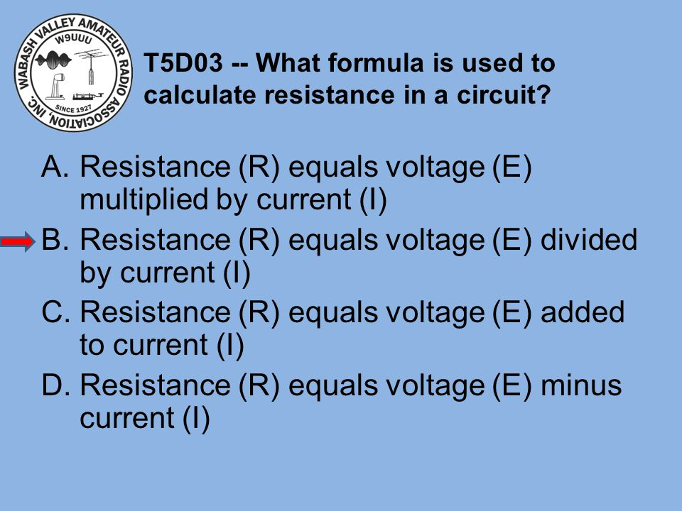 T5D03 -- What formula is used to calculate resistance in a circuit