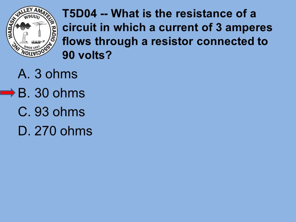 T5D04 -- What is the resistance of a circuit in which a current of 3 amperes flows through a resistor connected to 90 volts