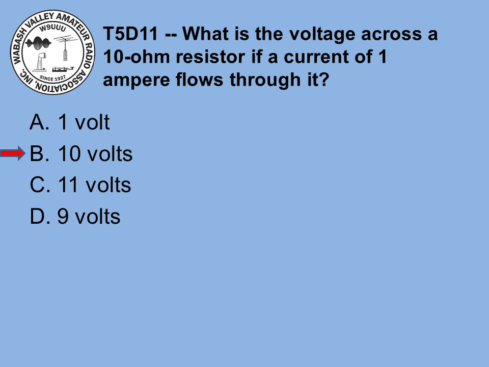T5D11 -- What is the voltage across a 10-ohm resistor if a current of 1 ampere flows through it