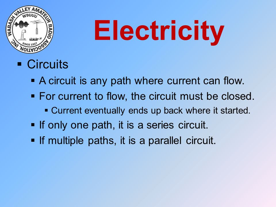 Electricity Circuits A circuit is any path where current can flow.