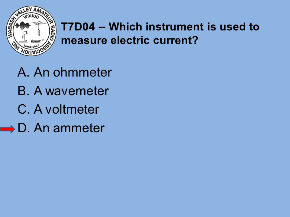 T7D04 -- Which instrument is used to measure electric current