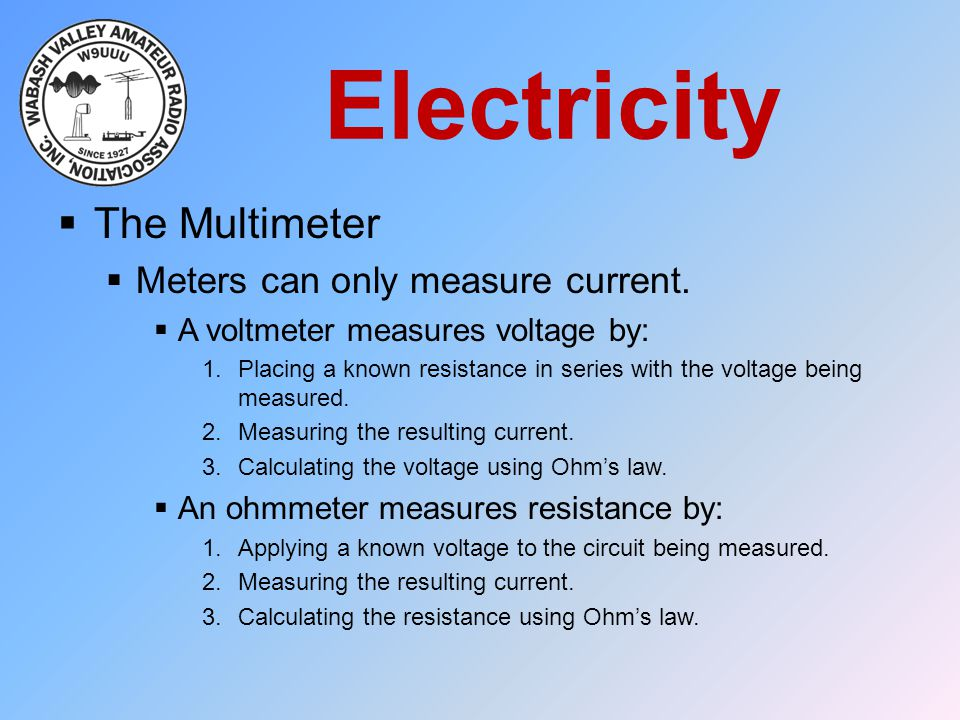 Electricity The Multimeter Meters can only measure current.