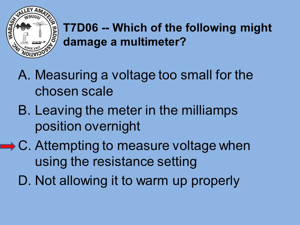 T7D06 -- Which of the following might damage a multimeter