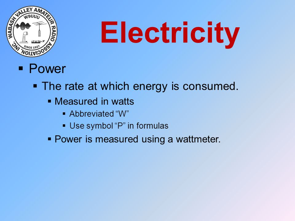 Electricity Power The rate at which energy is consumed.