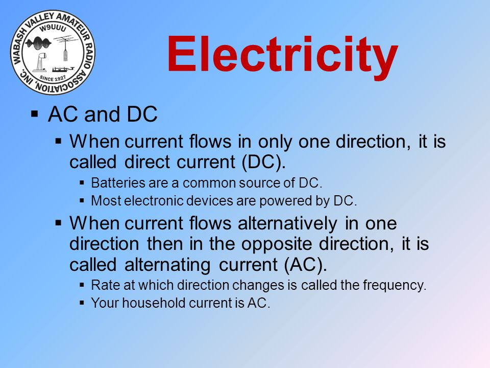 Electricity AC and DC. When current flows in only one direction, it is called direct current (DC).