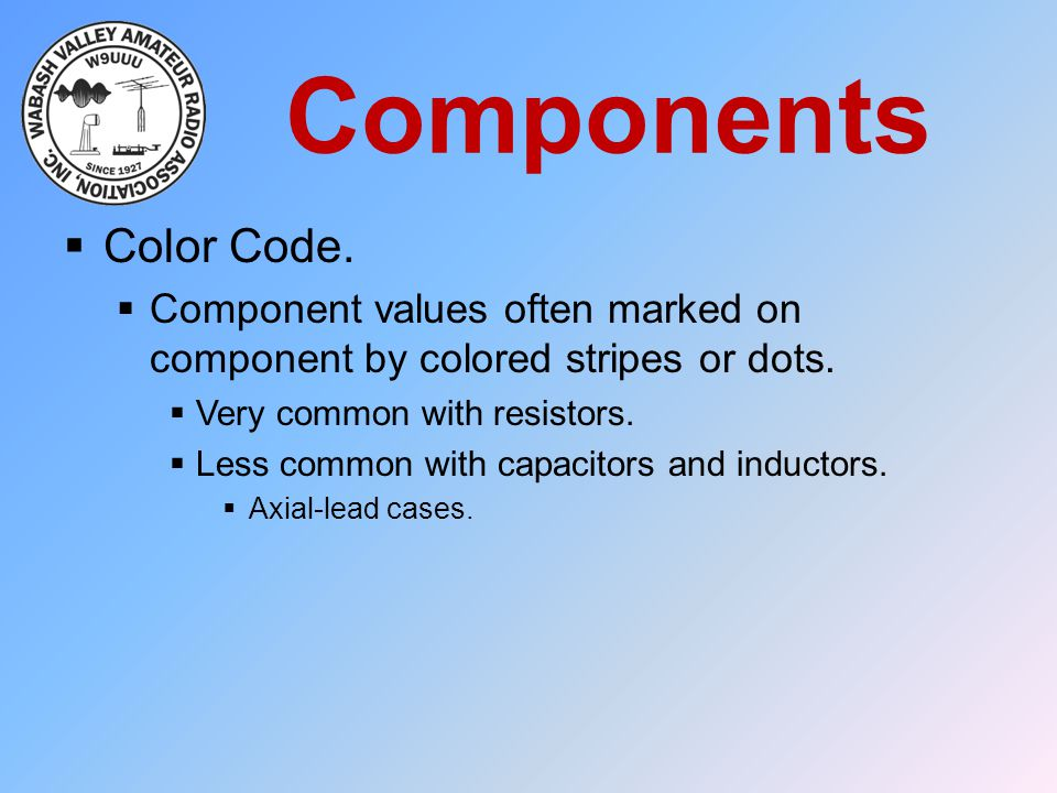 Components Color Code. Component values often marked on component by colored stripes or dots. Very common with resistors.