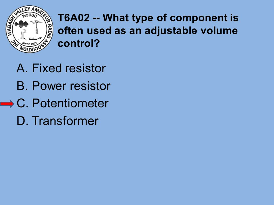 Fixed resistor Power resistor Potentiometer Transformer