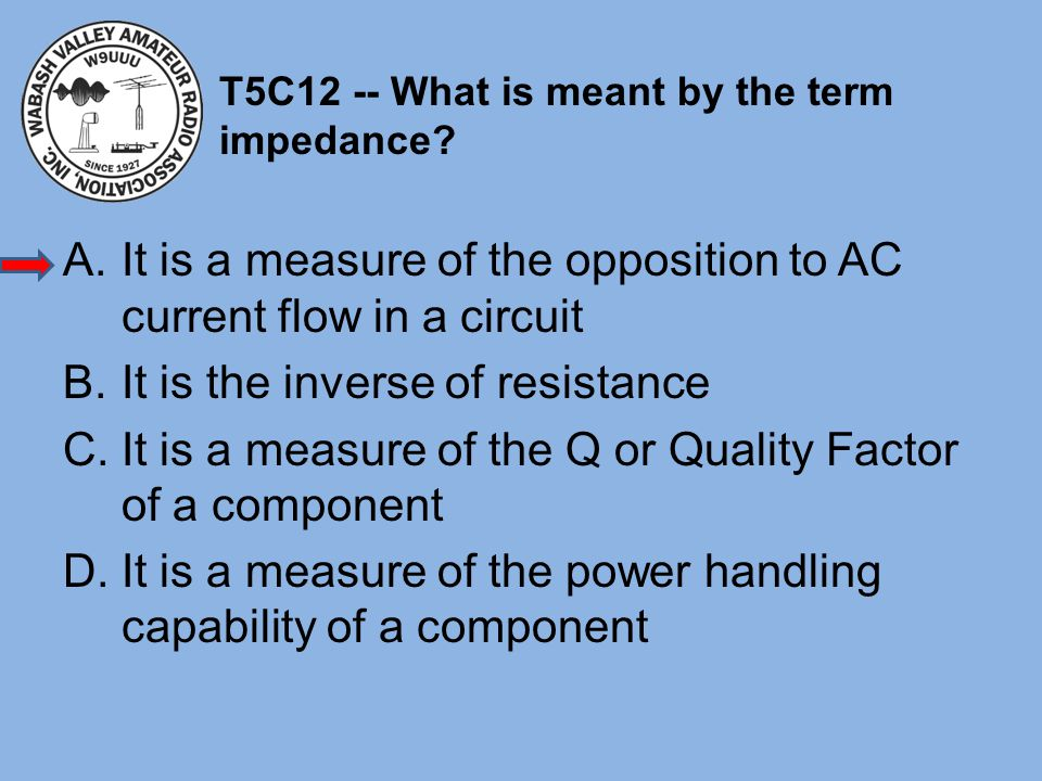 T5C12 -- What is meant by the term impedance