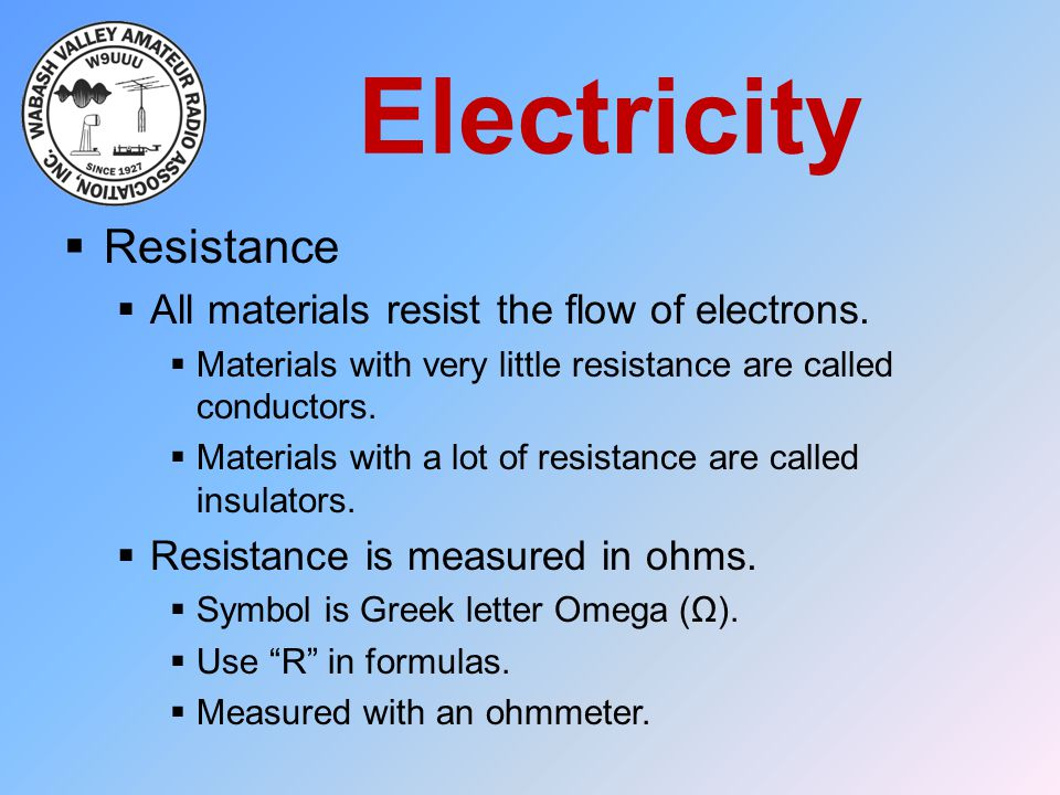 Electricity Resistance All materials resist the flow of electrons.