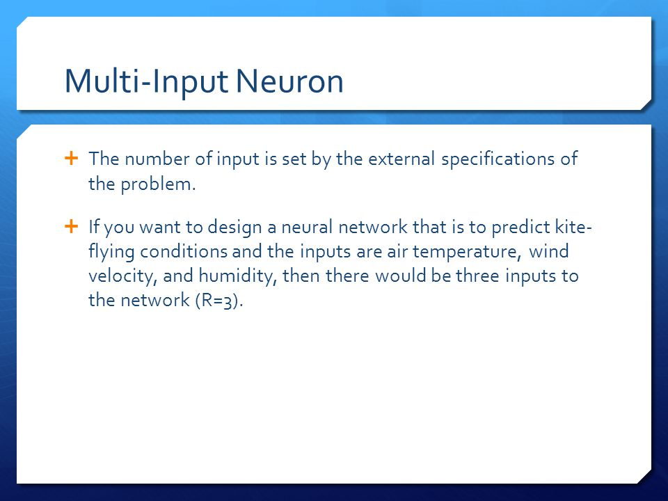 Multi-Input Neuron The number of input is set by the external specifications of the problem.