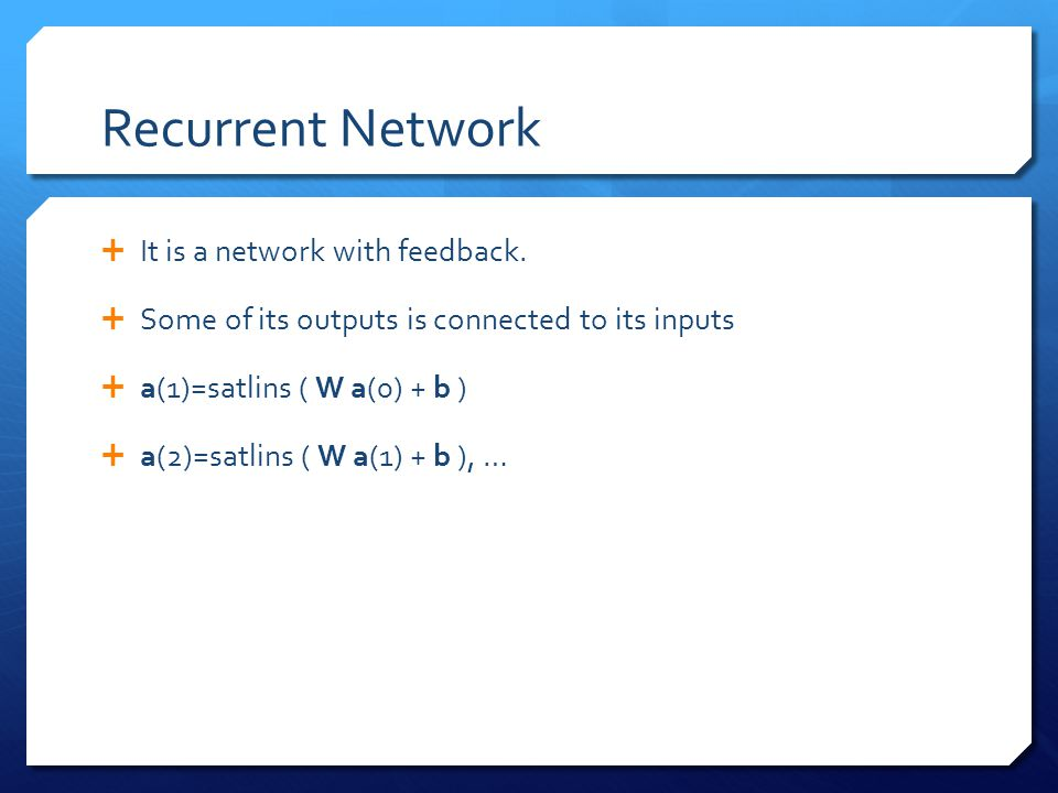 Recurrent Network It is a network with feedback.