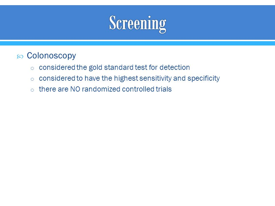 Screening Colonoscopy considered the gold standard test for detection