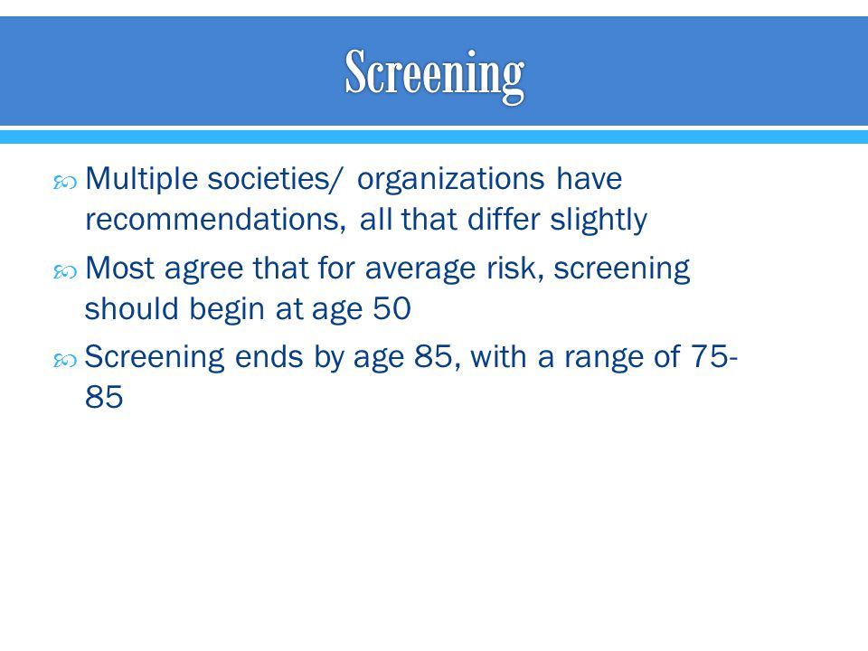 Screening Multiple societies/ organizations have recommendations, all that differ slightly.