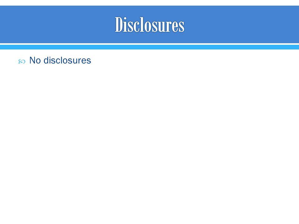 Disclosures No disclosures