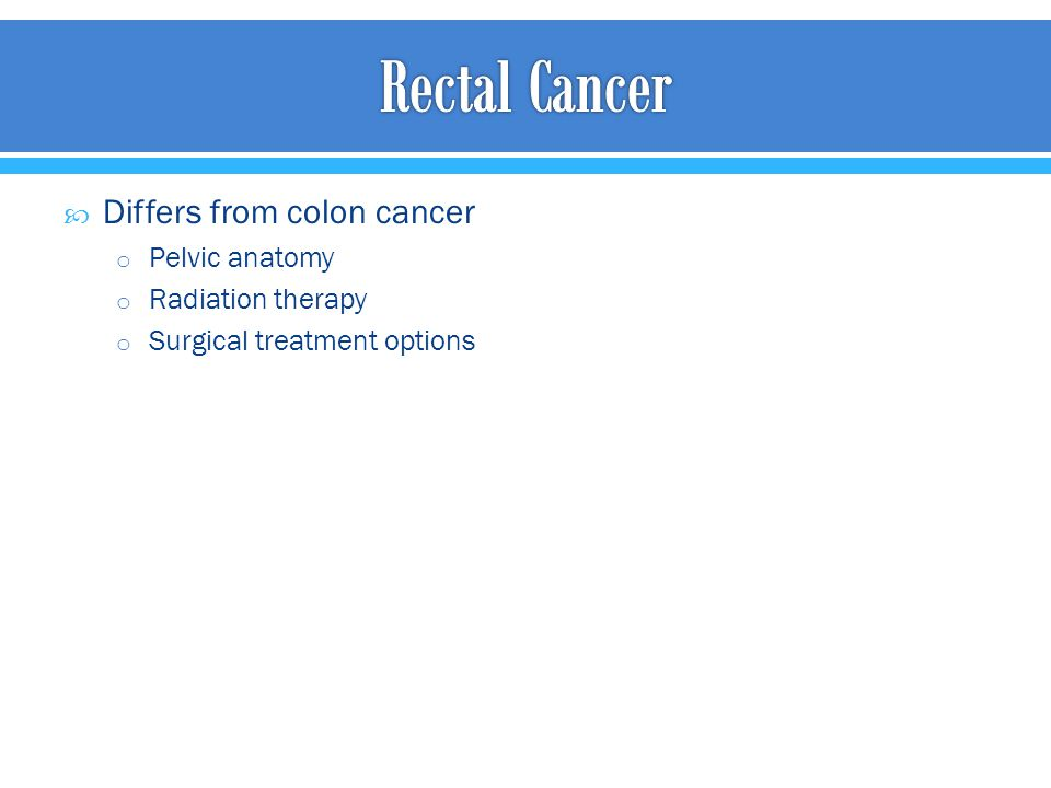 Rectal Cancer Differs from colon cancer Pelvic anatomy
