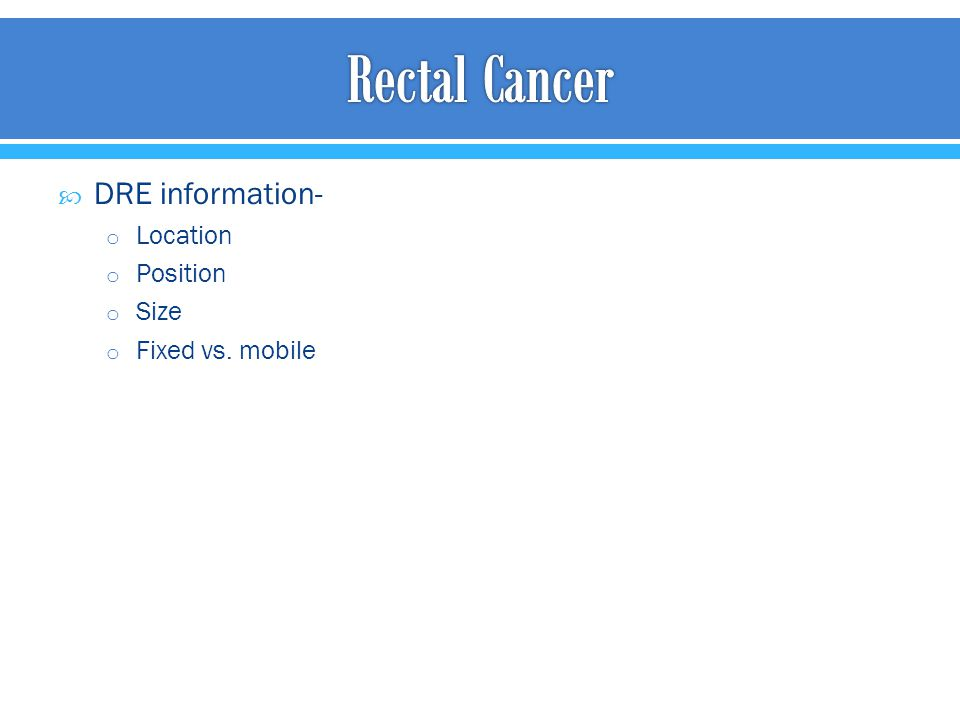 Rectal Cancer DRE information- Location Position Size Fixed vs. mobile